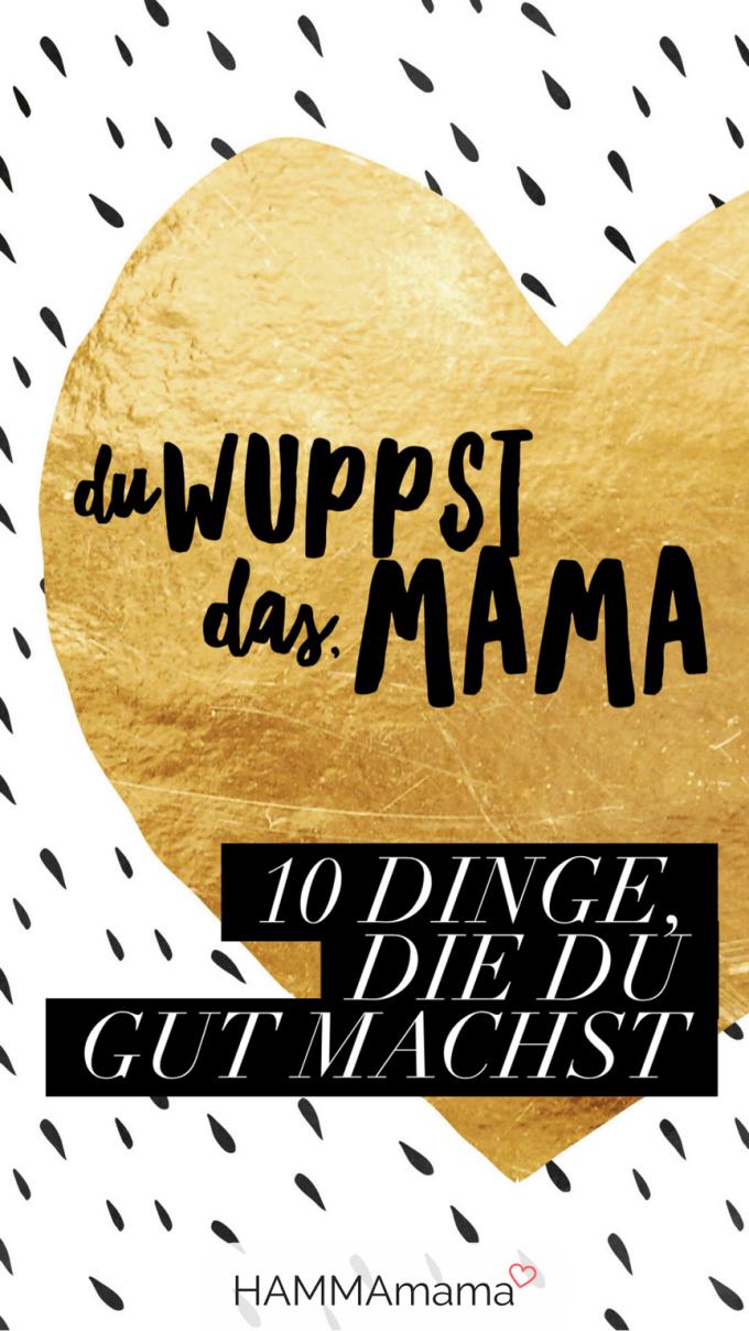 10 Dinge die du gut machst, Mama - Mamablog, DIY-Blog und Foodblog